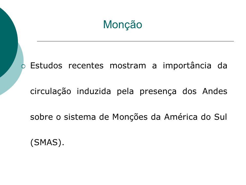 Monção Estudos recentes mostram a importância da circulação induzida pela presença dos Andes sobre o sistema de Monções da América do Sul (SMAS).