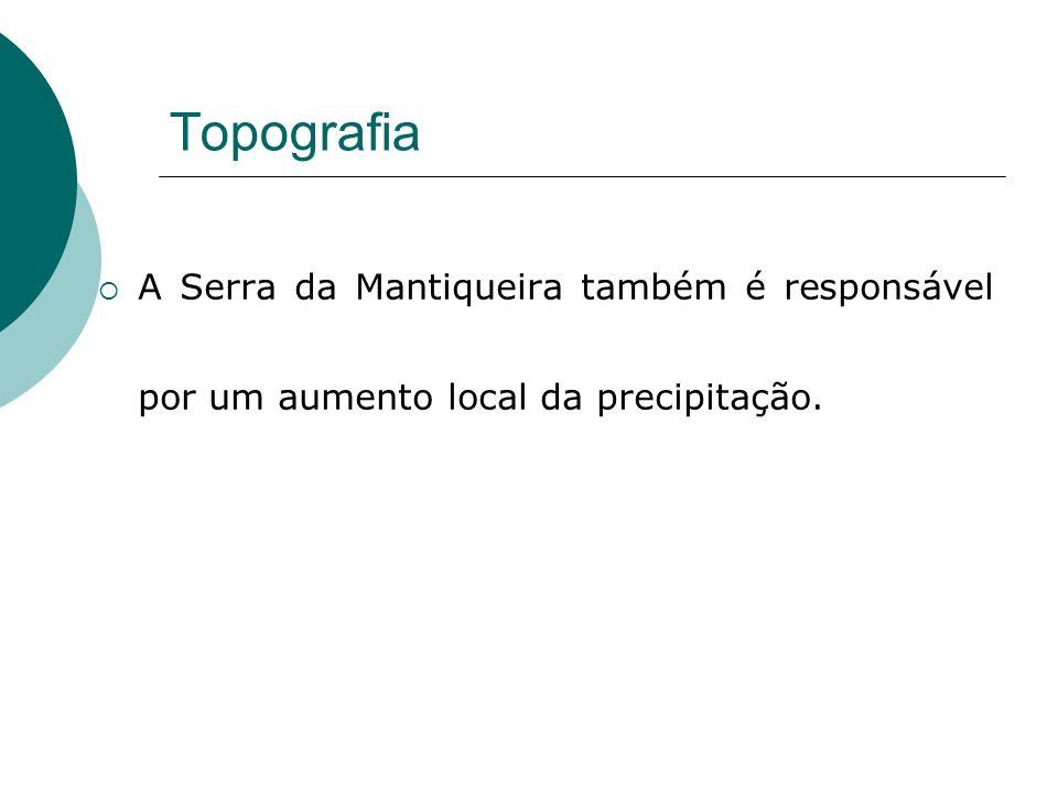 Topografia A Serra da Mantiqueira também é responsável por um aumento local da precipitação.