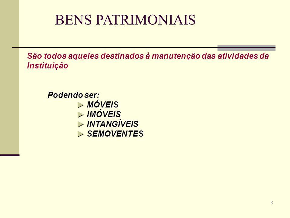 BENS PATRIMONIAIS São todos aqueles destinados à manutenção das atividades da Instituição. Podendo ser: ► MÓVEIS.