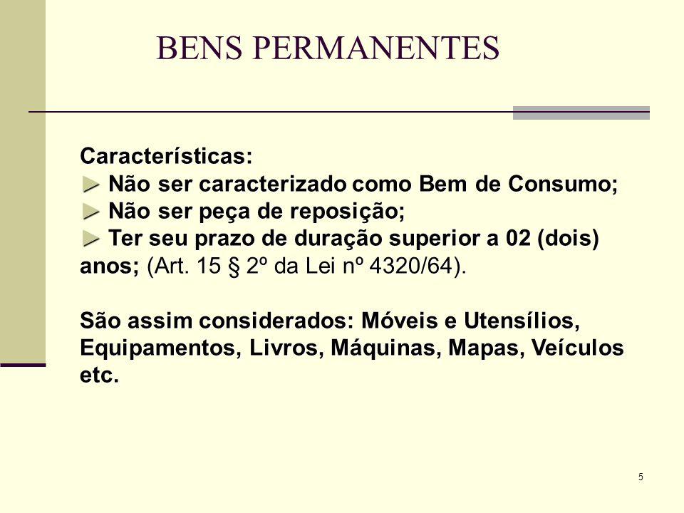 BENS PERMANENTES Características: ► Não ser caracterizado como Bem de Consumo; ► Não ser peça de reposição;