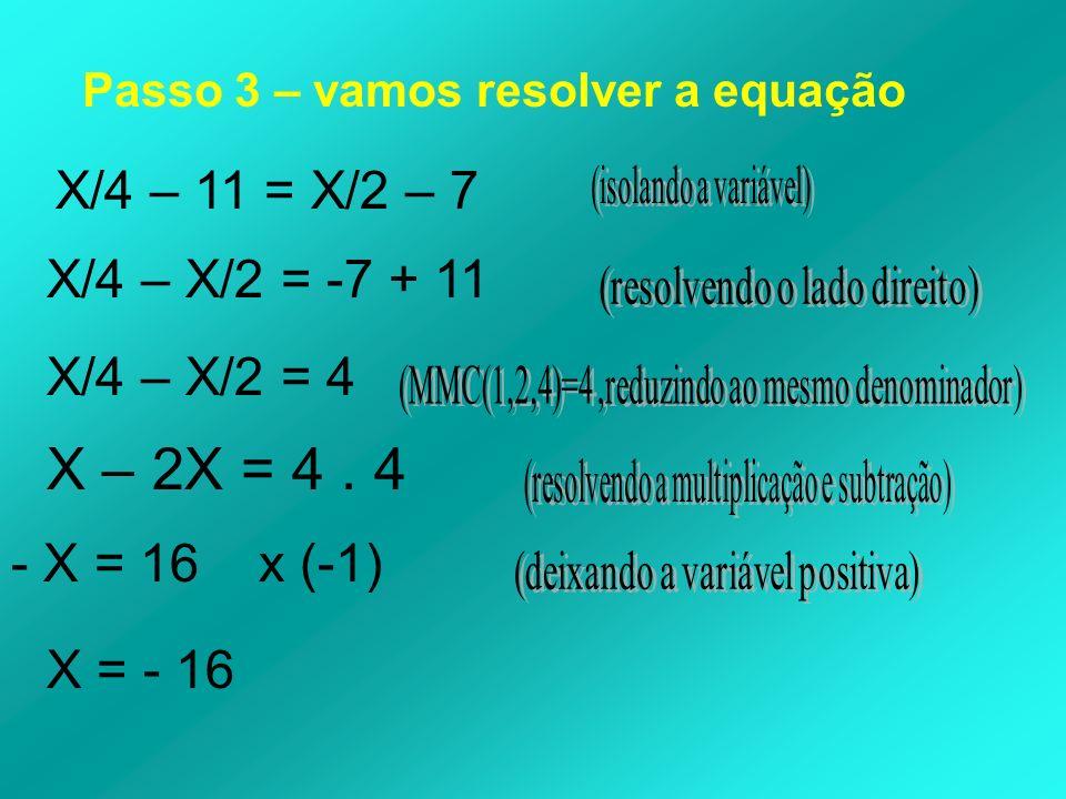 X – 2X = 4 . 4 X/4 – 11 = X/2 – 7 X/4 – X/2 = -7 + 11 X/4 – X/2 = 4