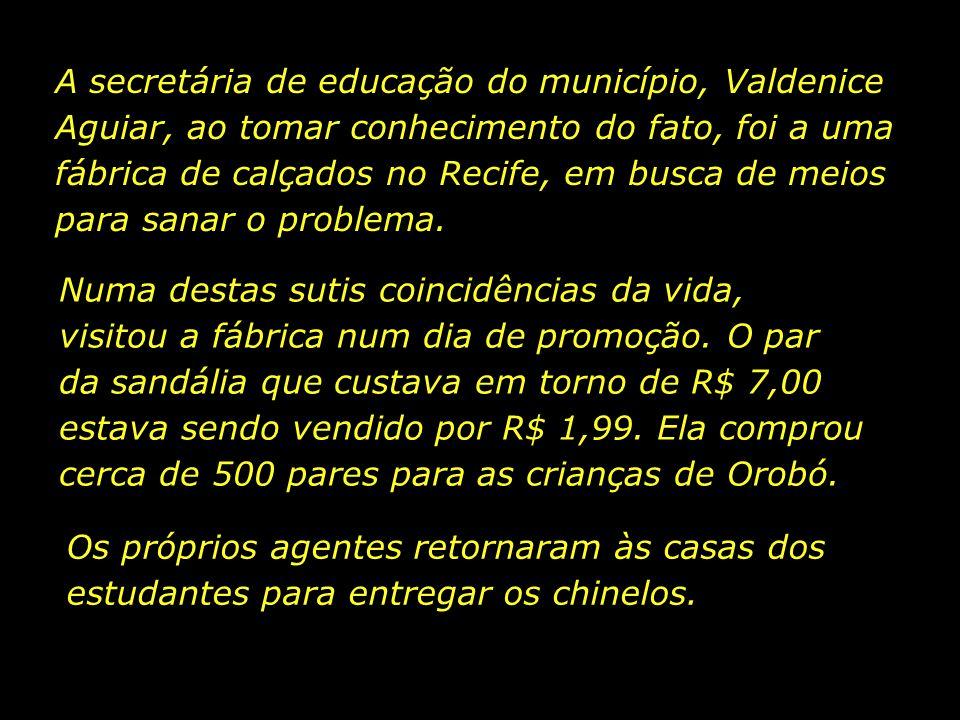 A secretária de educação do município, Valdenice Aguiar, ao tomar conhecimento do fato, foi a uma fábrica de calçados no Recife, em busca de meios para sanar o problema.