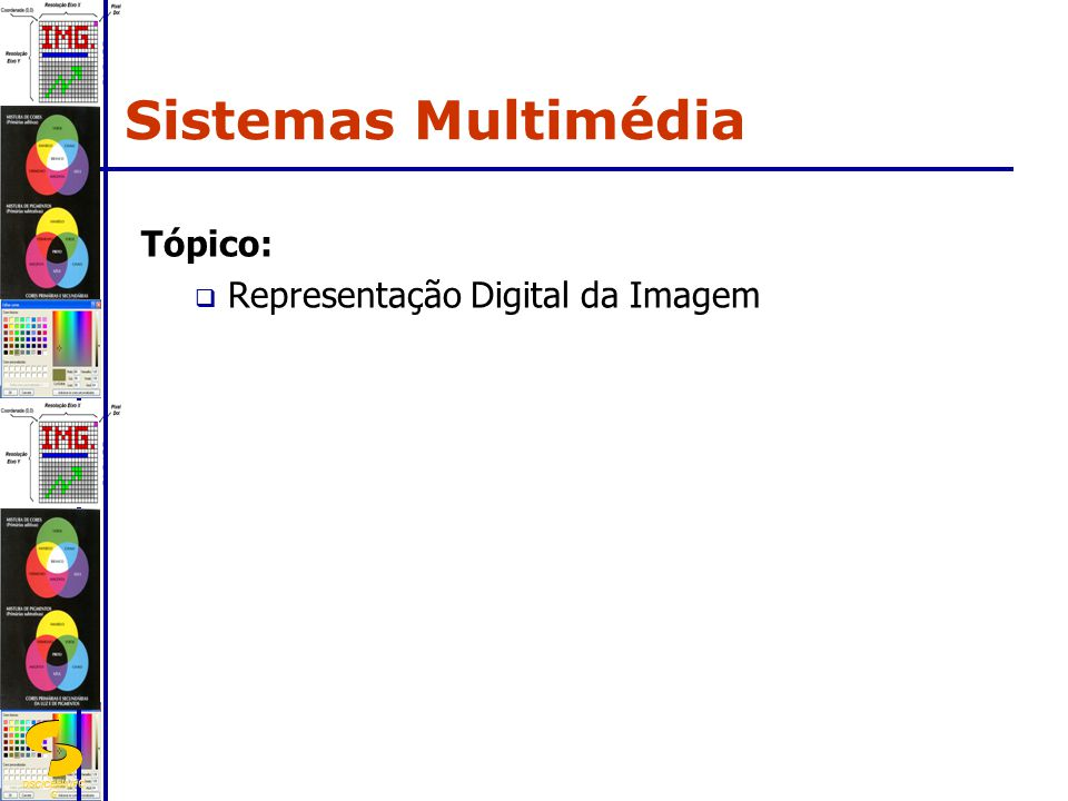 Sistemas Multimédia Tópico: Representação Digital da Imagem