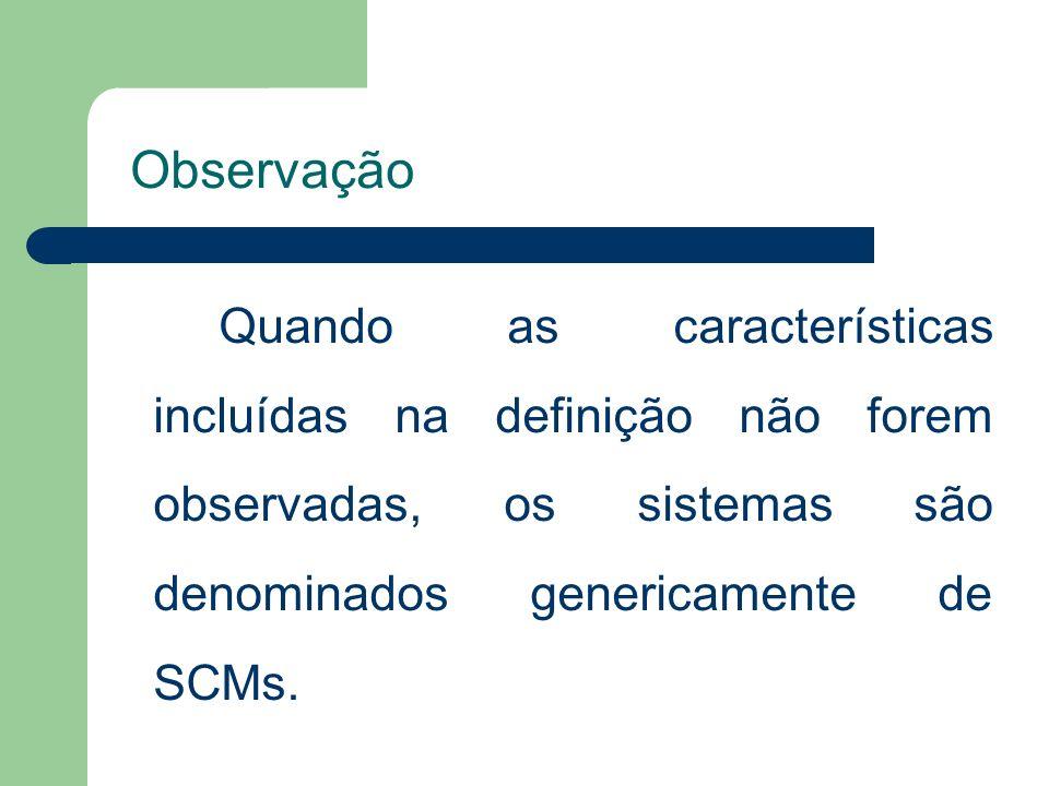 ObservaçãoQuando as características incluídas na definição não forem observadas, os sistemas são denominados genericamente de SCMs.