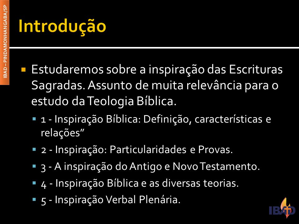 Introdução Estudaremos sobre a inspiração das Escrituras Sagradas. Assunto de muita relevância para o estudo da Teologia Bíblica.
