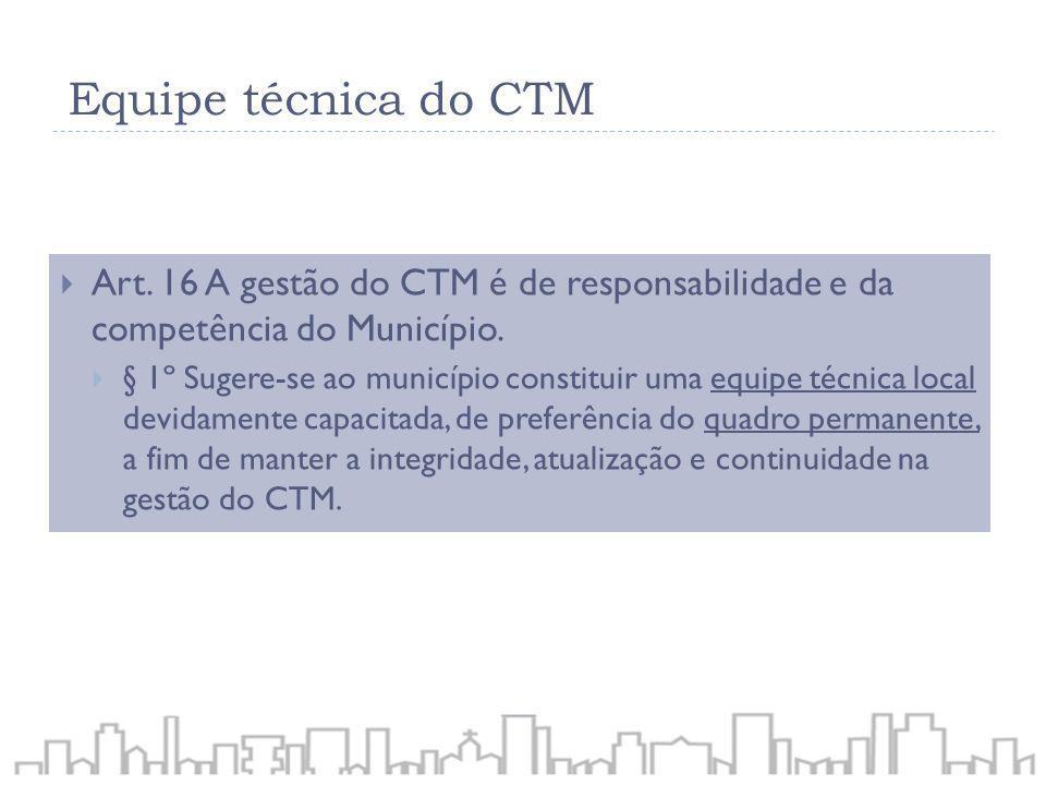 Equipe técnica do CTM Art. 16 A gestão do CTM é de responsabilidade e da competência do Município.