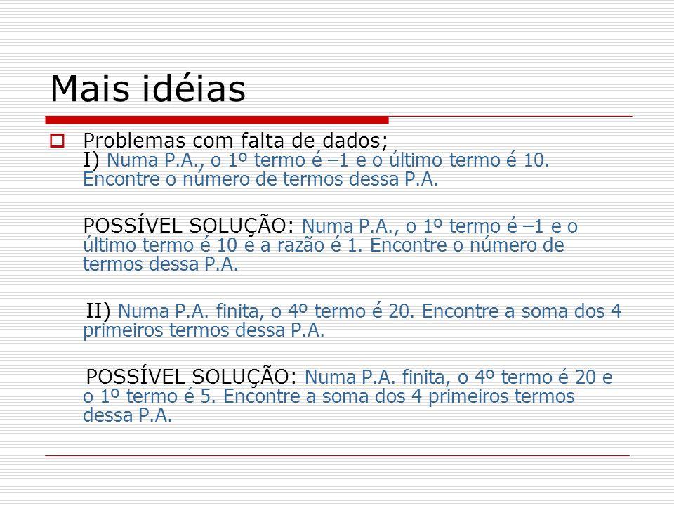 Mais idéias Problemas com falta de dados; I) Numa P.A., o 1º termo é –1 e o último termo é 10. Encontre o número de termos dessa P.A.