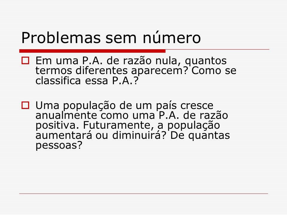 Problemas sem número Em uma P.A. de razão nula, quantos termos diferentes aparecem Como se classifica essa P.A.