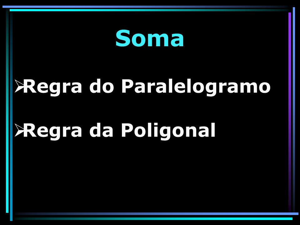 Soma Regra do Paralelogramo Regra da Poligonal