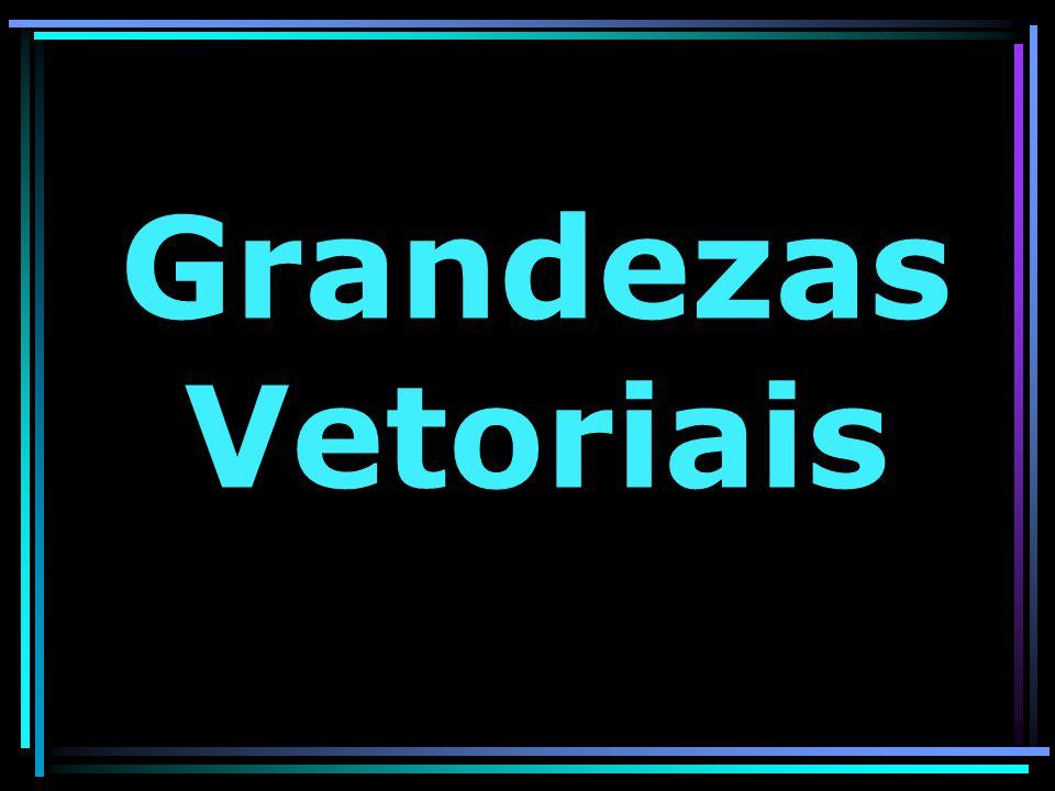 Grandezas Vetoriais