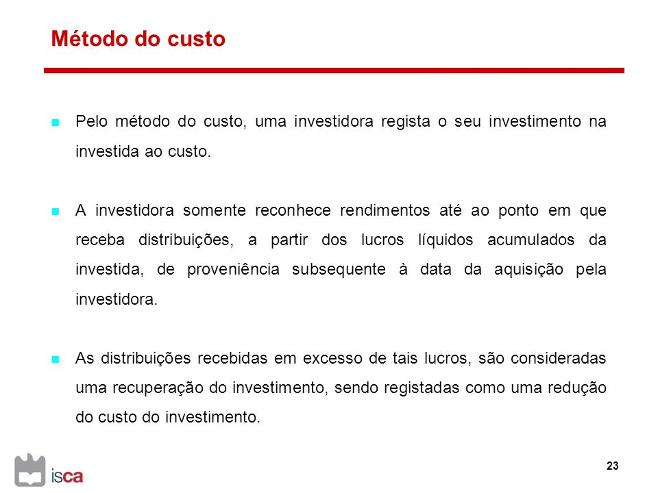 Método do custo Pelo método do custo, uma investidora regista o seu investimento na investida ao custo.