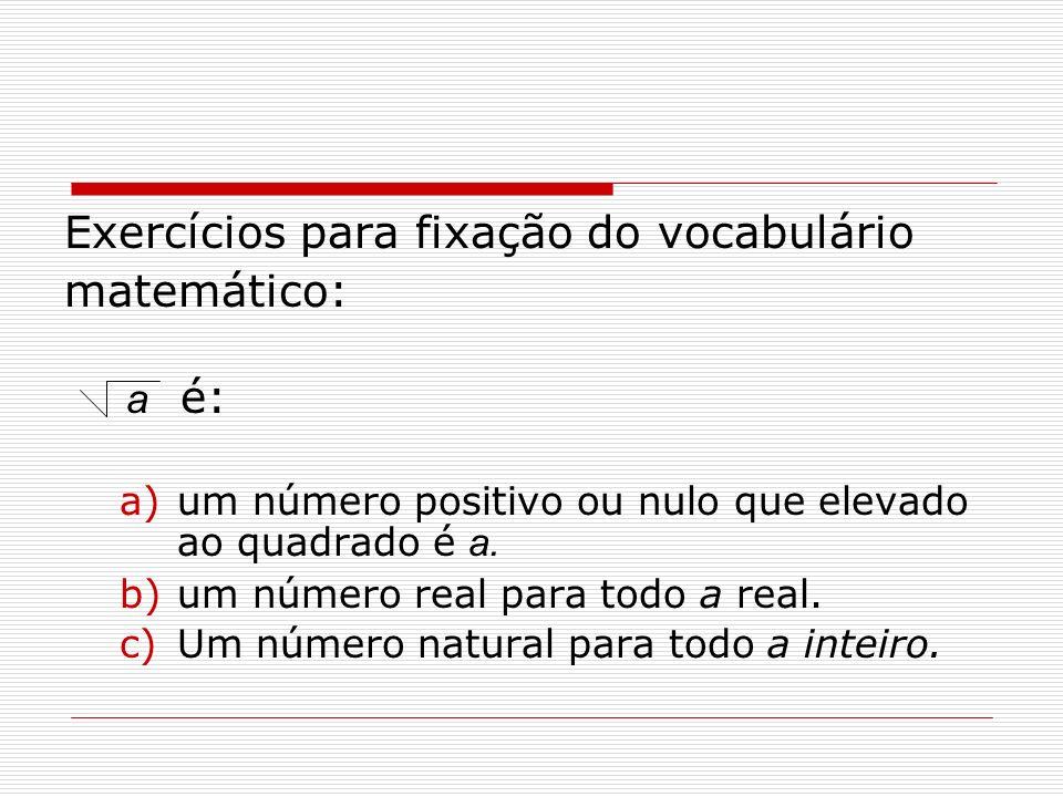 Exercícios para fixação do vocabulário matemático: a é: