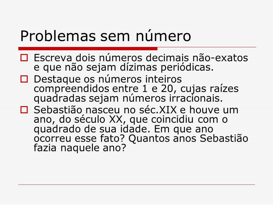 Problemas sem númeroEscreva dois números decimais não-exatos e que não sejam dízimas periódicas.