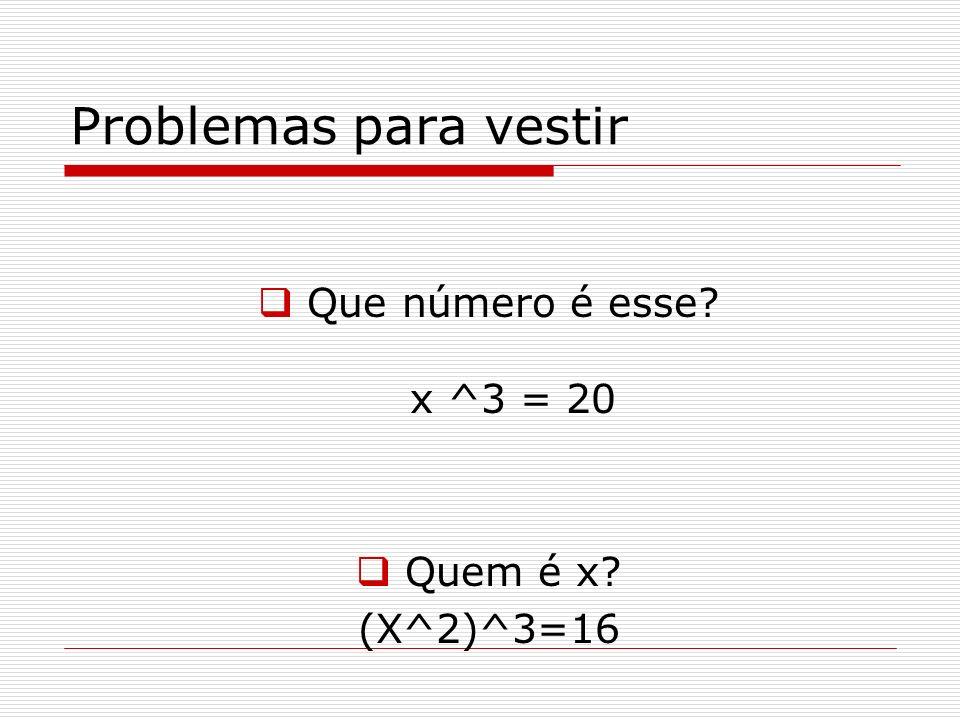 Problemas para vestir Que número é esse x ^3 = 20 Quem é x