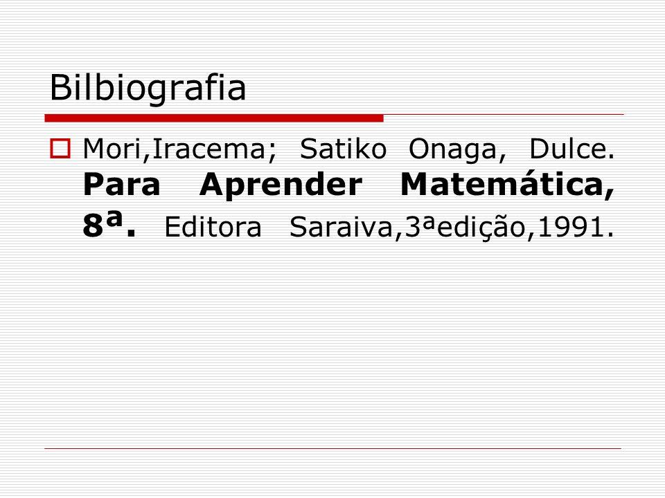 BilbiografiaMori,Iracema; Satiko Onaga, Dulce.Para Aprender Matemática, 8ª.