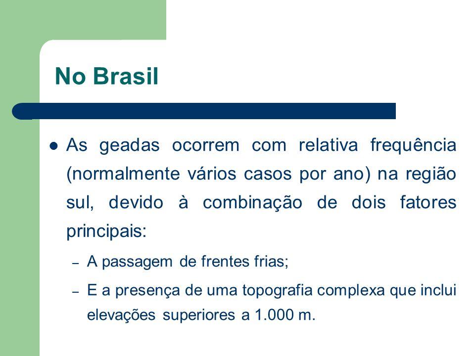 No Brasil As geadas ocorrem com relativa frequência (normalmente vários casos por ano) na região sul, devido à combinação de dois fatores principais:
