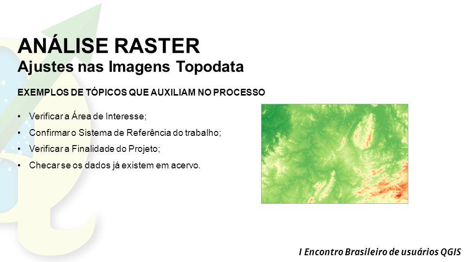 ANÁLISE RASTER Ajustes nas Imagens Topodata