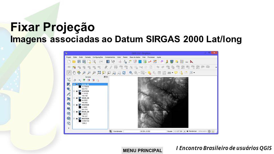 Fixar Projeção Imagens associadas ao Datum SIRGAS 2000 Lat/long