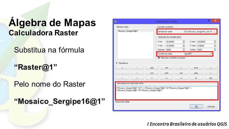 Álgebra de Mapas Calculadora Raster Substitua na fórmula Raster@1