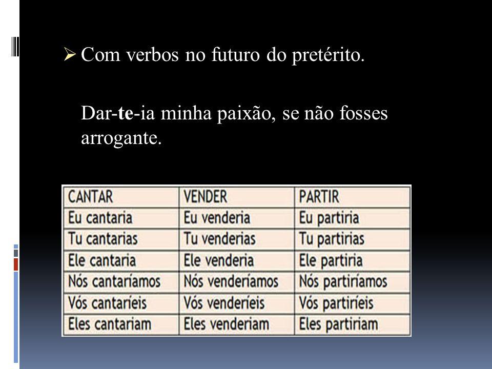 Com verbos no futuro do pretérito.