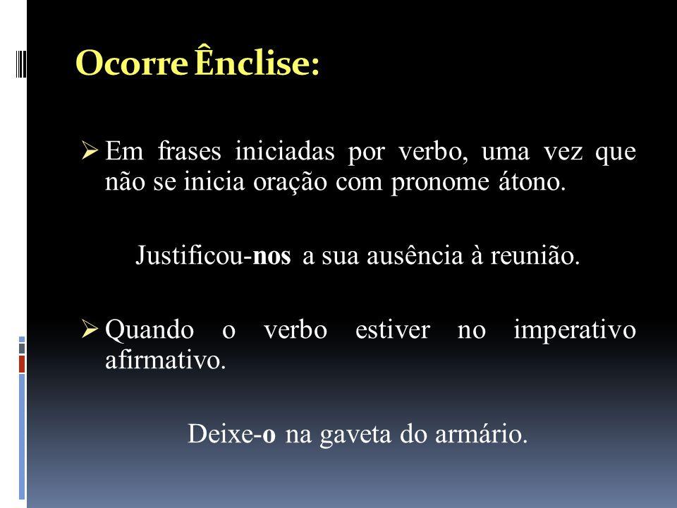 Ocorre Ênclise: Em frases iniciadas por verbo, uma vez que não se inicia oração com pronome átono.