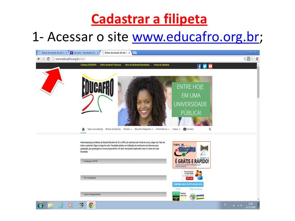 Cadastrar a filipeta 1- Acessar o site www.educafro.org.br;