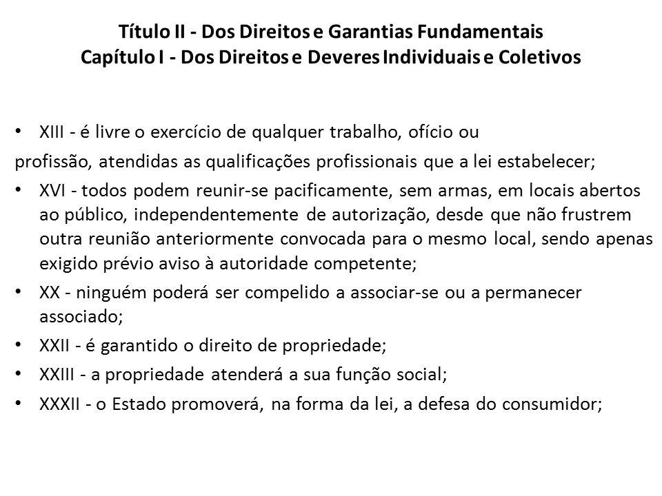 Título II - Dos Direitos e Garantias Fundamentais Capítulo I - Dos Direitos e Deveres Individuais e Coletivos
