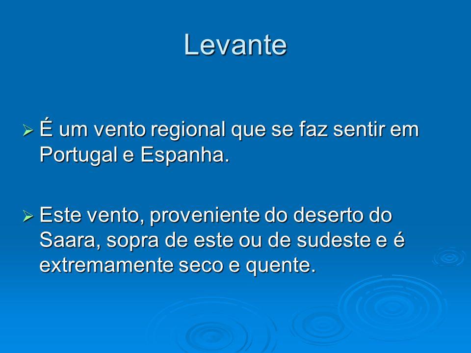 Levante É um vento regional que se faz sentir em Portugal e Espanha.