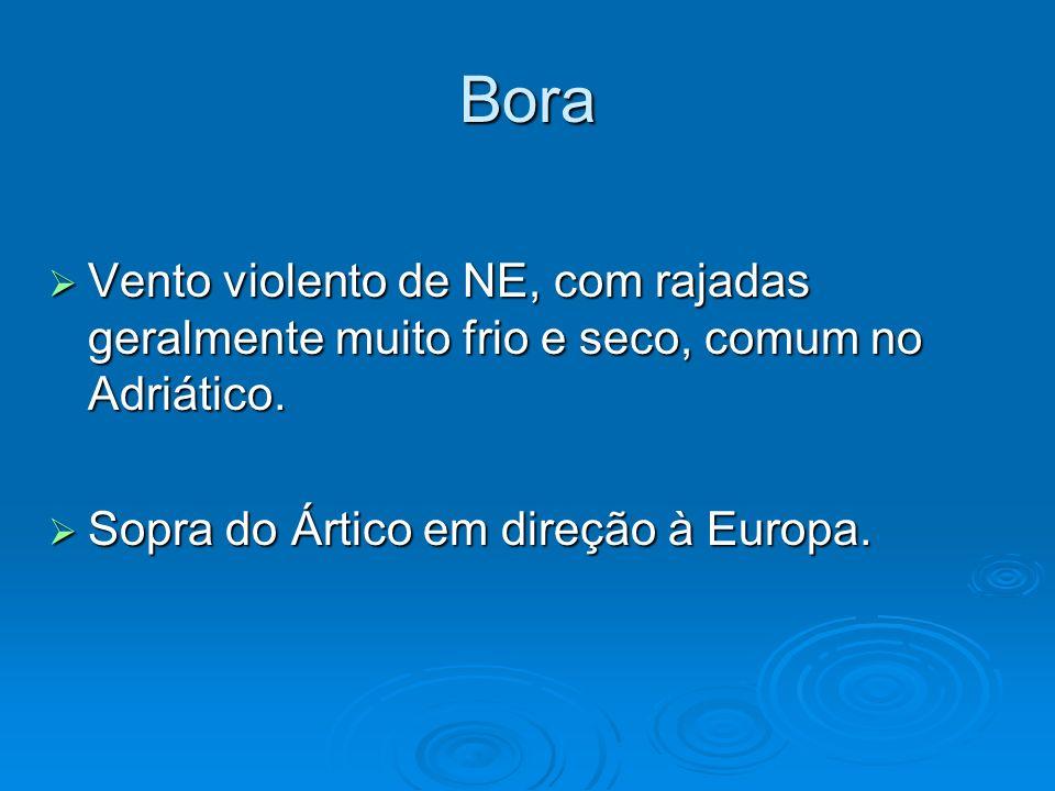 Bora Vento violento de NE, com rajadas geralmente muito frio e seco, comum no Adriático.