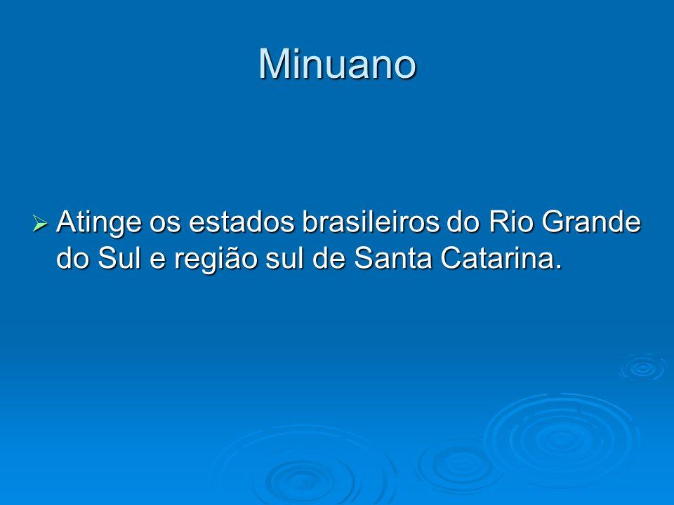 Minuano Atinge os estados brasileiros do Rio Grande do Sul e região sul de Santa Catarina.