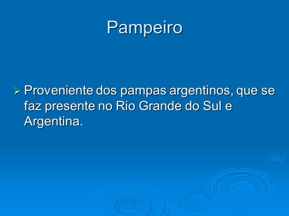 Pampeiro Proveniente dos pampas argentinos, que se faz presente no Rio Grande do Sul e Argentina.