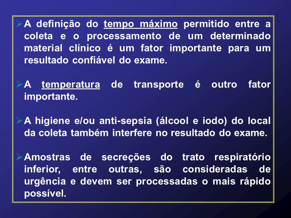A definição do tempo máximo permitido entre a coleta e o processamento de um determinado material clínico é um fator importante para um resultado confiável do exame.
