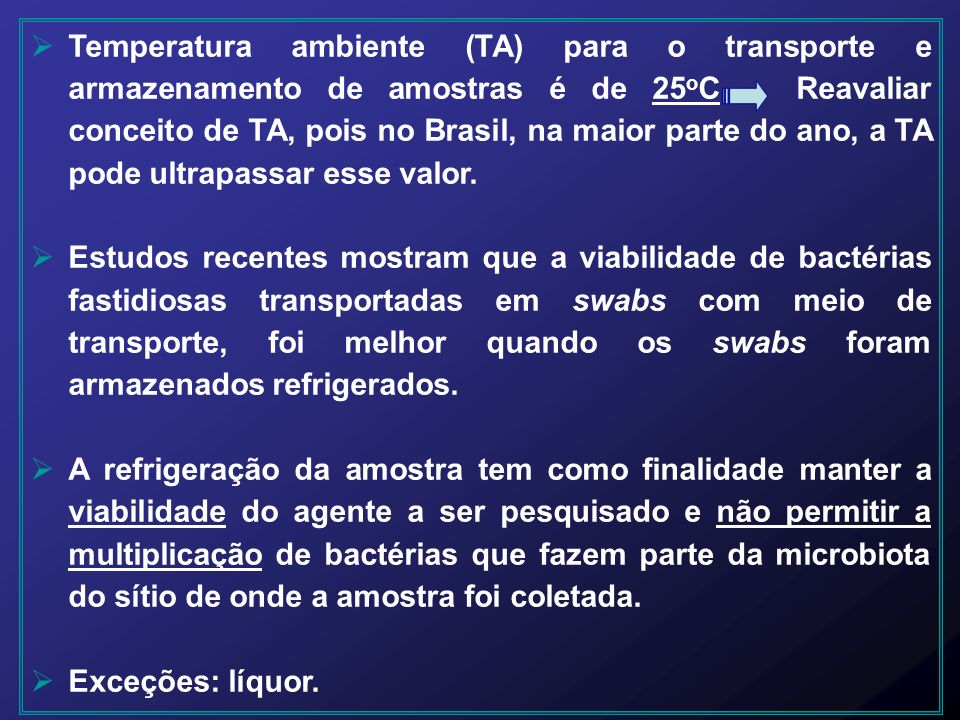 Temperatura ambiente (TA) para o transporte e armazenamento de amostras é de 25oC Reavaliar conceito de TA, pois no Brasil, na maior parte do ano, a TA pode ultrapassar esse valor.