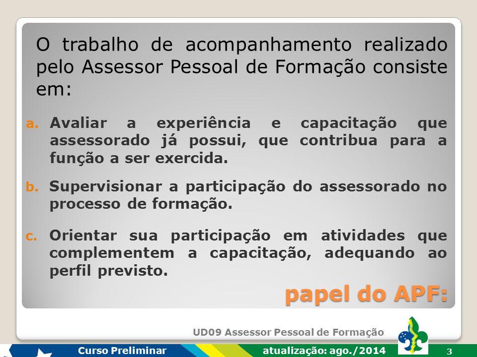 O trabalho de acompanhamento realizado pelo Assessor Pessoal de Formação consiste em: