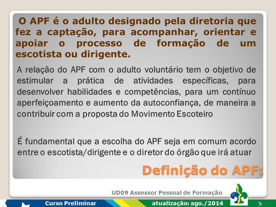 O APF é o adulto designado pela diretoria que fez a captação, para acompanhar, orientar e apoiar o processo de formação de um escotista ou dirigente.