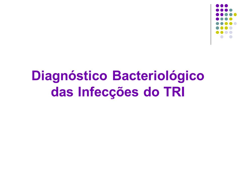 Diagnóstico Bacteriológico das Infecções do TRI