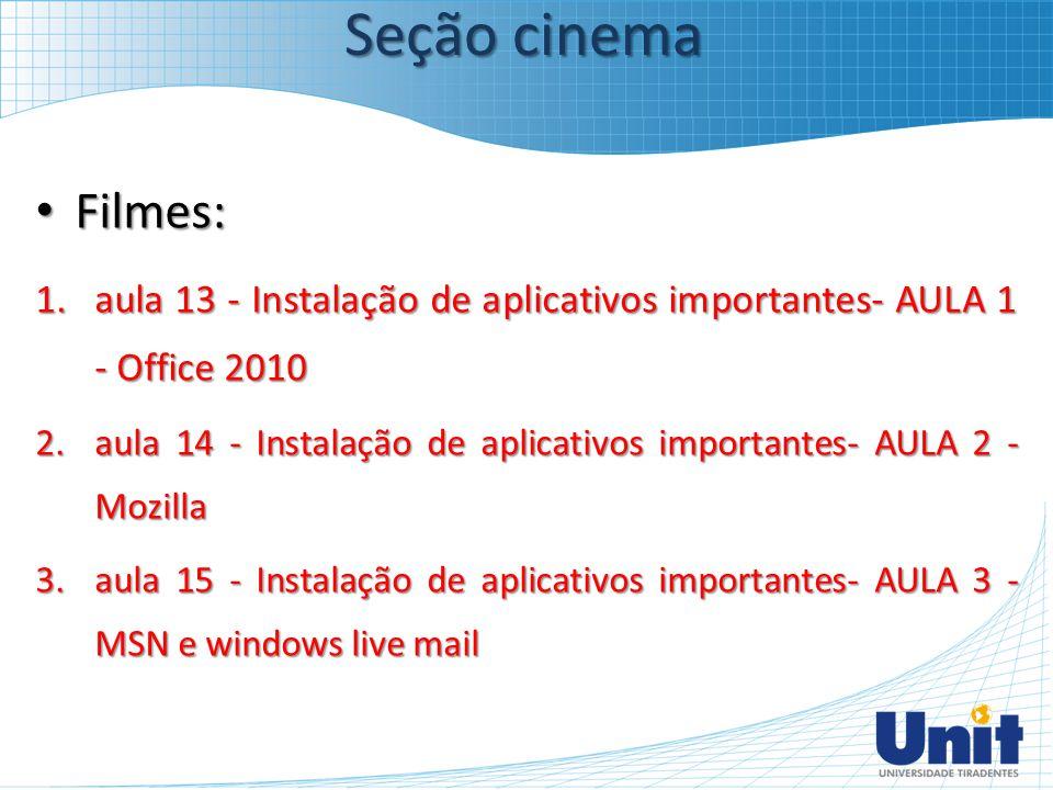 Seção cinema Filmes: aula 13 - Instalação de aplicativos importantes- AULA 1 - Office 2010.