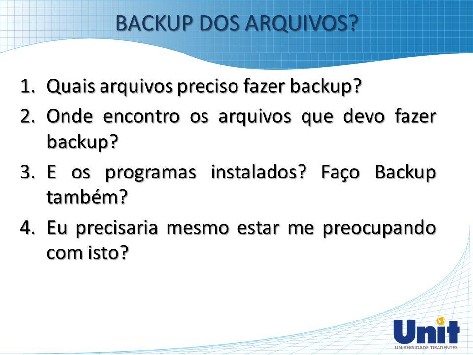 BACKUP DOS ARQUIVOS Quais arquivos preciso fazer backup
