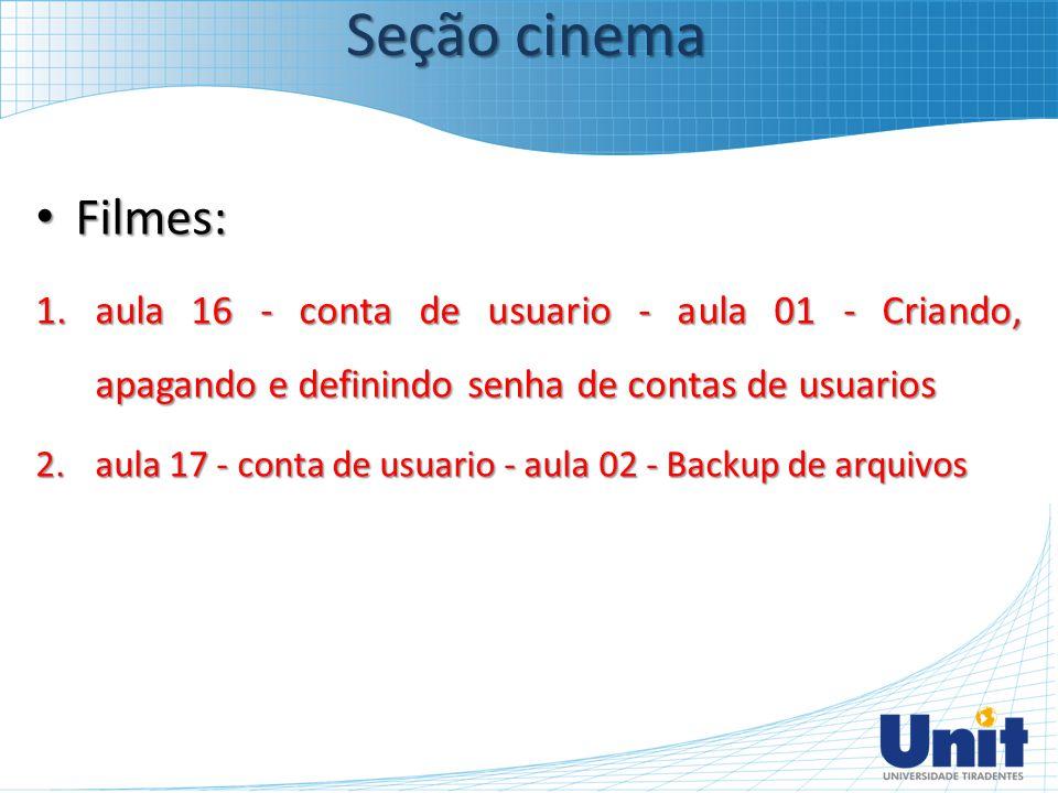 Seção cinema Filmes: aula 16 - conta de usuario - aula 01 - Criando, apagando e definindo senha de contas de usuarios.