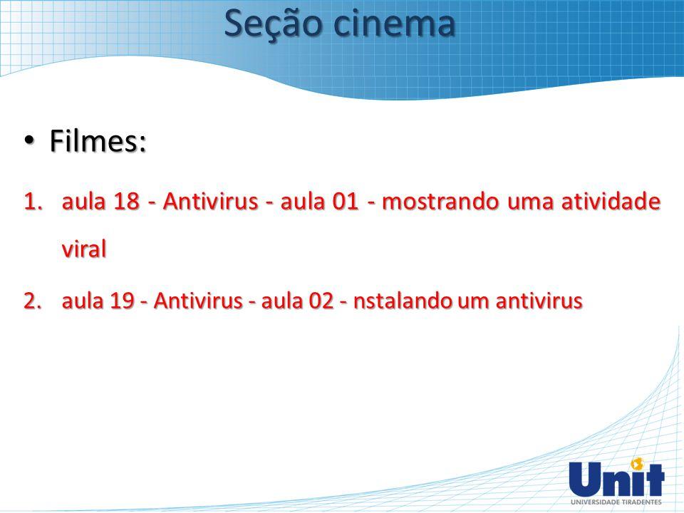 Seção cinema Filmes: aula 18 - Antivirus - aula 01 - mostrando uma atividade viral.