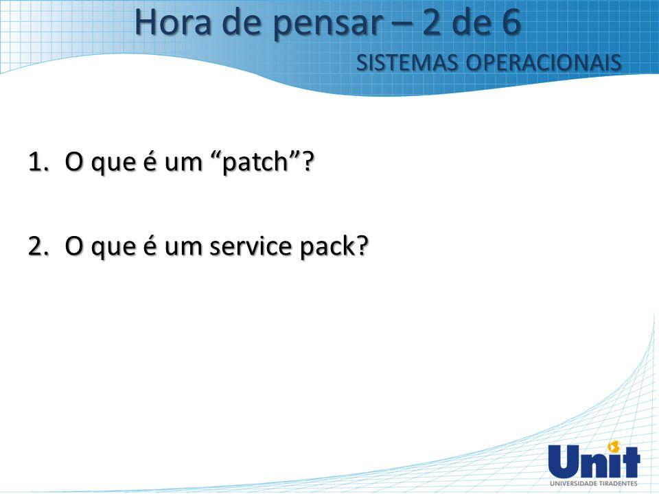 Hora de pensar – 2 de 6 O que é um patch O que é um service pack