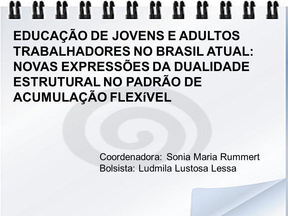 EDUCAÇÃO DE JOVENS E ADULTOS TRABALHADORES NO BRASIL ATUAL: NOVAS EXPRESSÕES DA DUALIDADE ESTRUTURAL NO PADRÃO DE ACUMULAÇÃO FLEXíVEL