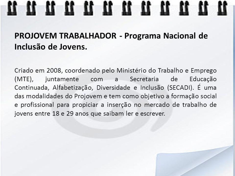 PROJOVEM TRABALHADOR - Programa Nacional de Inclusão de Jovens.