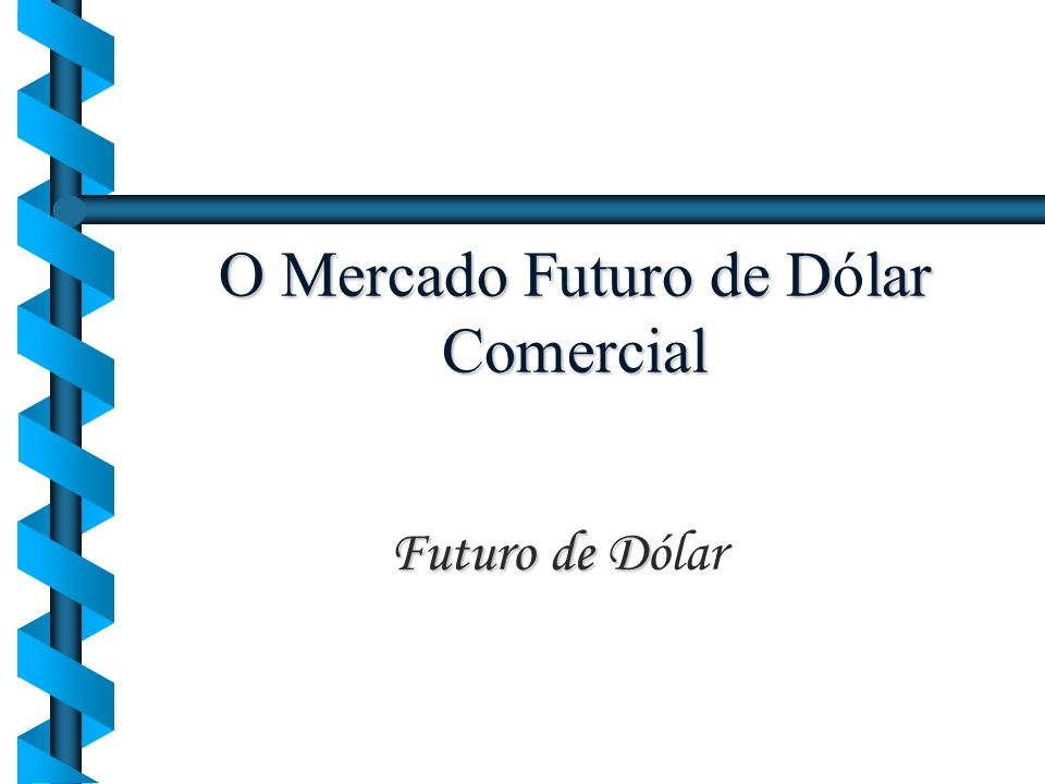 O Mercado Futuro de Dólar Comercial