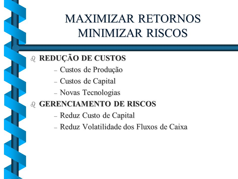 MAXIMIZAR RETORNOS MINIMIZAR RISCOS