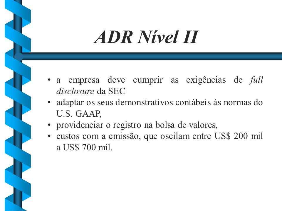 ADR Nível II a empresa deve cumprir as exigências de full disclosure da SEC. adaptar os seus demonstrativos contábeis às normas do U.S. GAAP,