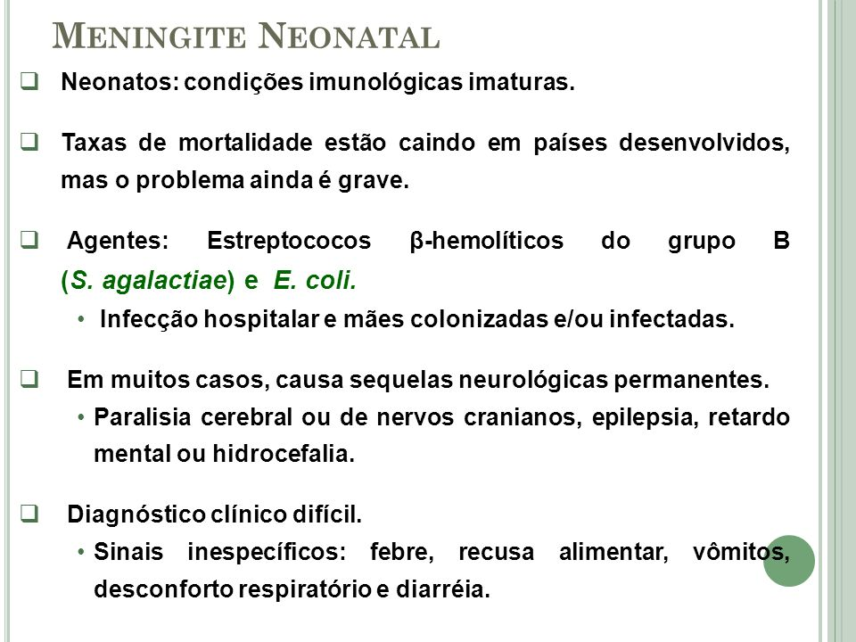 Meningite Neonatal Neonatos: condições imunológicas imaturas.