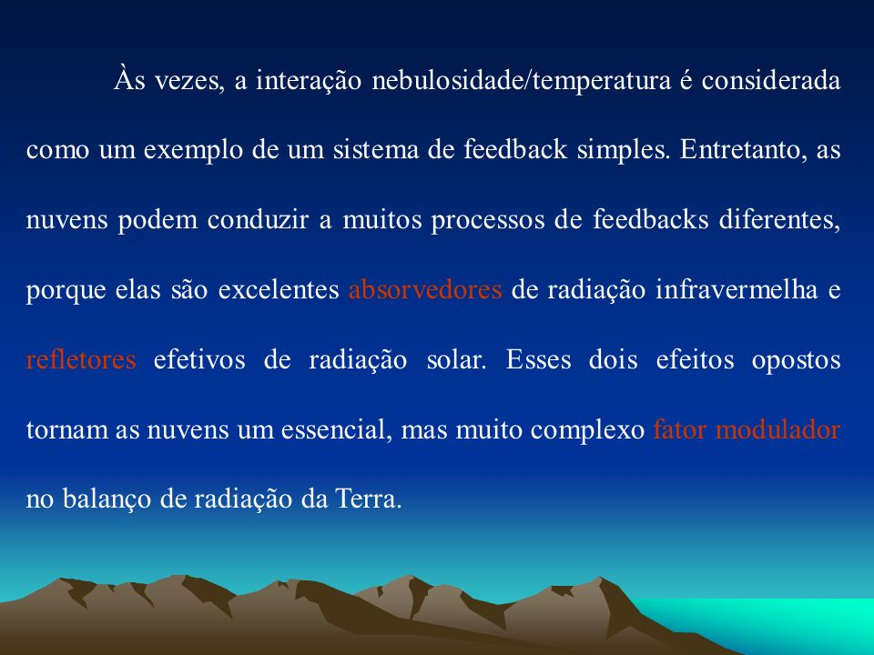 Às vezes, a interação nebulosidade/temperatura é considerada como um exemplo de um sistema de feedback simples.