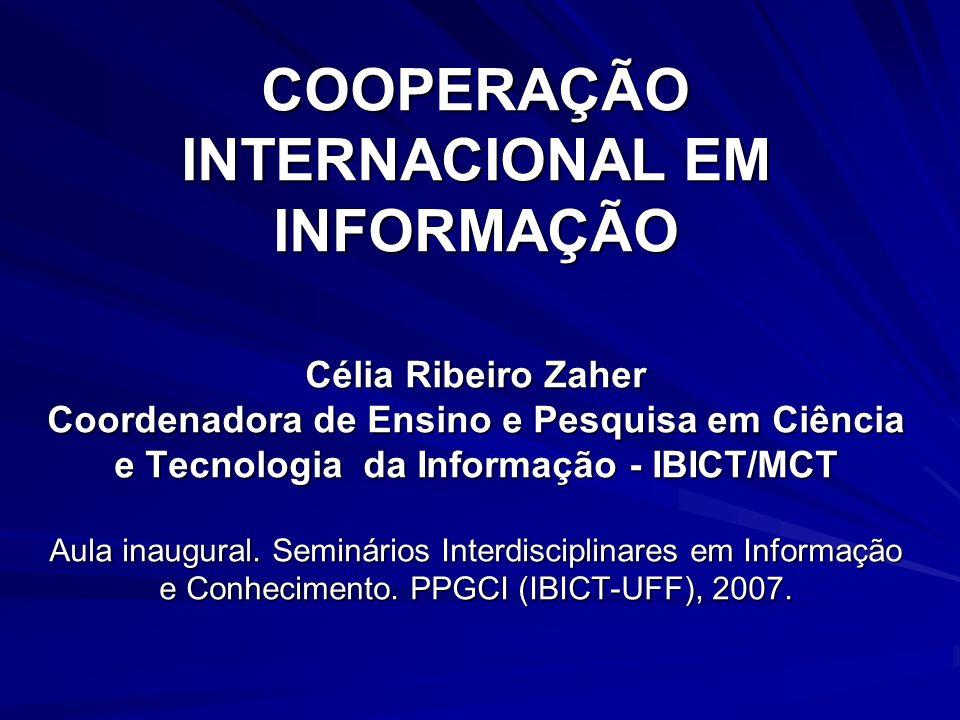 COOPERAÇÃO INTERNACIONAL EM INFORMAÇÃO Célia Ribeiro Zaher Coordenadora de Ensino e Pesquisa em Ciência e Tecnologia da Informação - IBICT/MCT Aula inaugural.