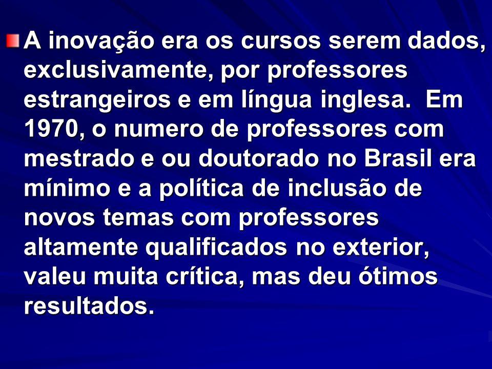 A inovação era os cursos serem dados, exclusivamente, por professores estrangeiros e em língua inglesa.